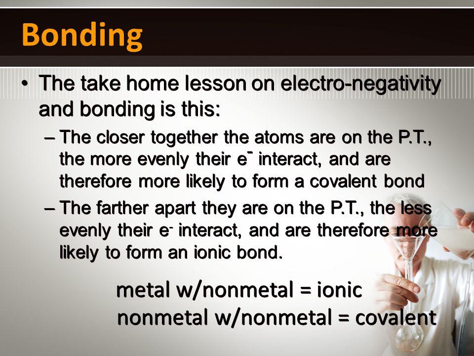 nonmetal w/nonmetal = covalent