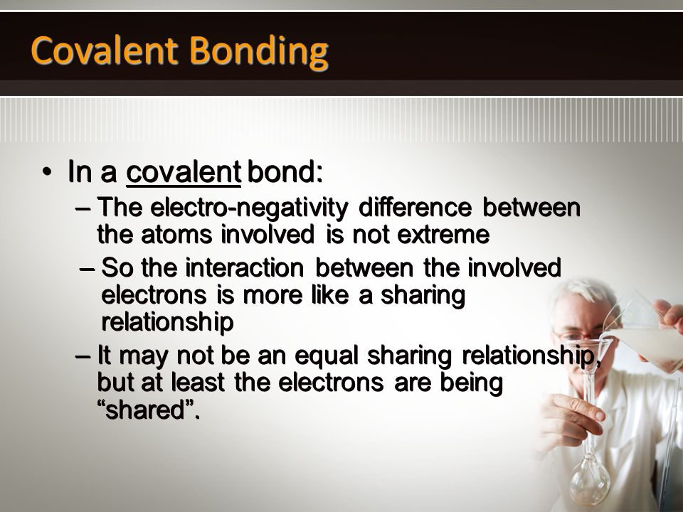 Covalent Bonding In a covalent bond: