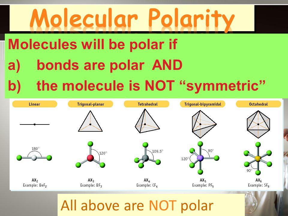 Molecular Polarity All above are NOT polar Molecules will be polar if