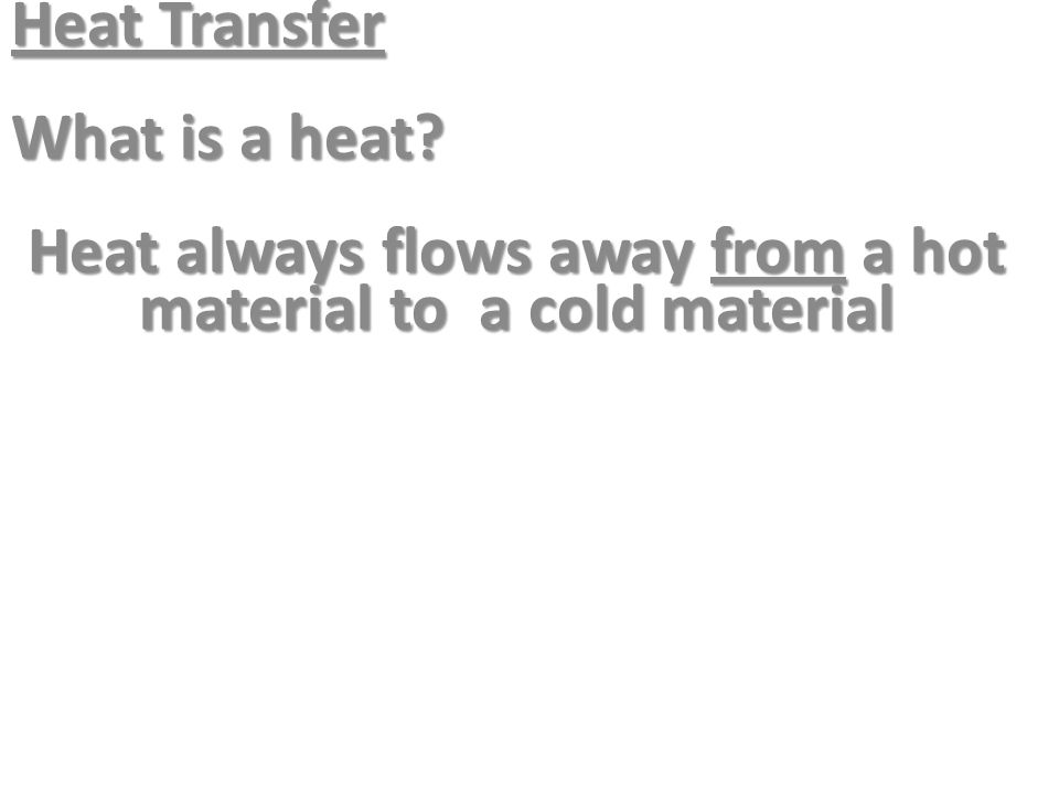 Heat always flows away from a hot material to a cold material