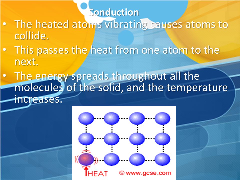 The heated atoms vibrating causes atoms to collide.