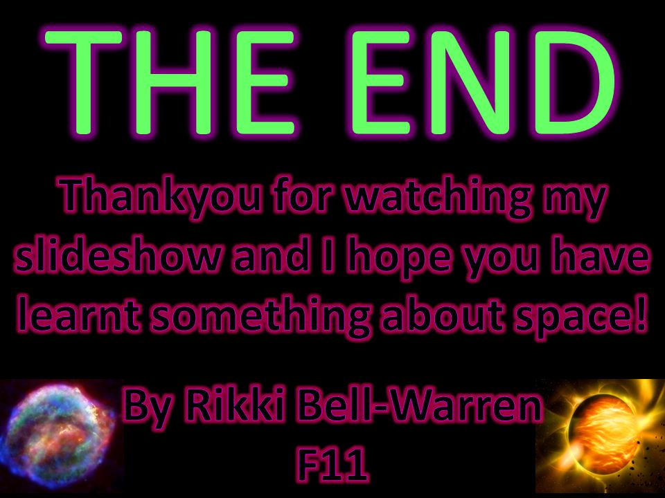 THE END Thankyou for watching my slideshow and I hope you have learnt something about space! By Rikki Bell-Warren.