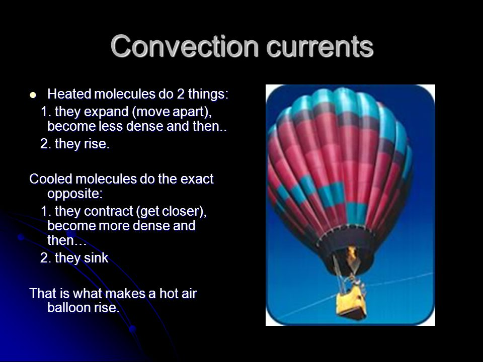 Convection currents Heated molecules do 2 things: