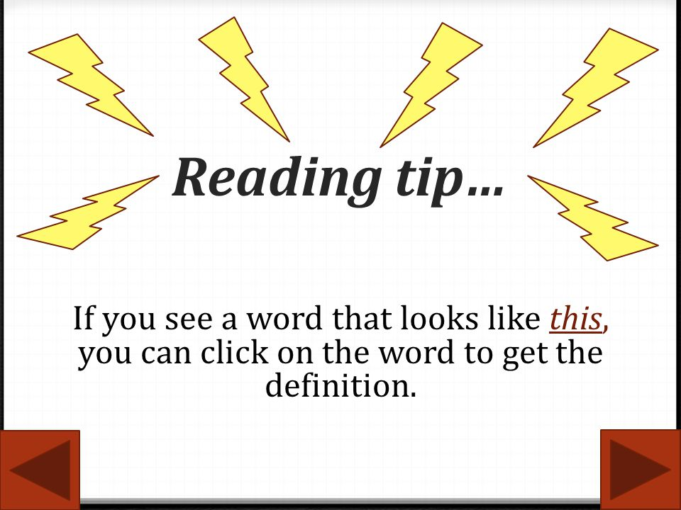 Reading tip… If you see a word that looks like this, you can click on the word to get the definition.