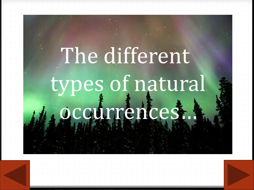 The different types of natural occurrences…