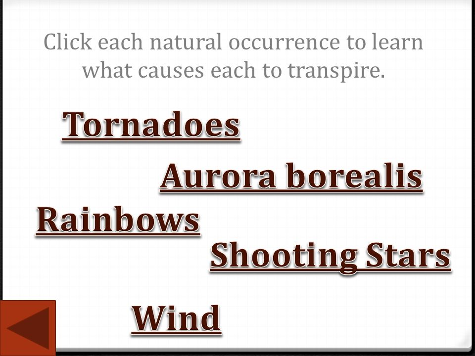 Click each natural occurrence to learn what causes each to transpire.