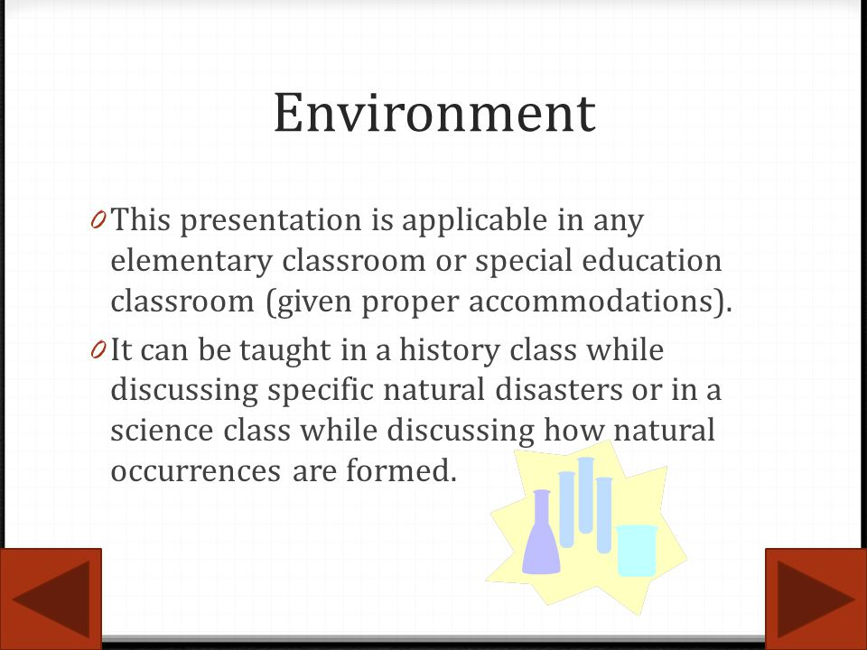 Environment This presentation is applicable in any elementary classroom or special education classroom (given proper accommodations).