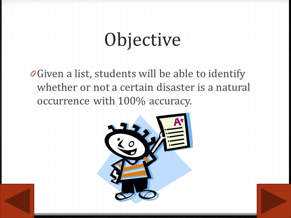 Objective Given a list, students will be able to identify whether or not a certain disaster is a natural occurrence with 100% accuracy.