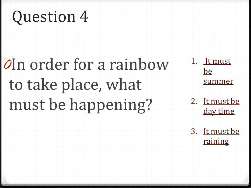 In order for a rainbow to take place, what must be happening
