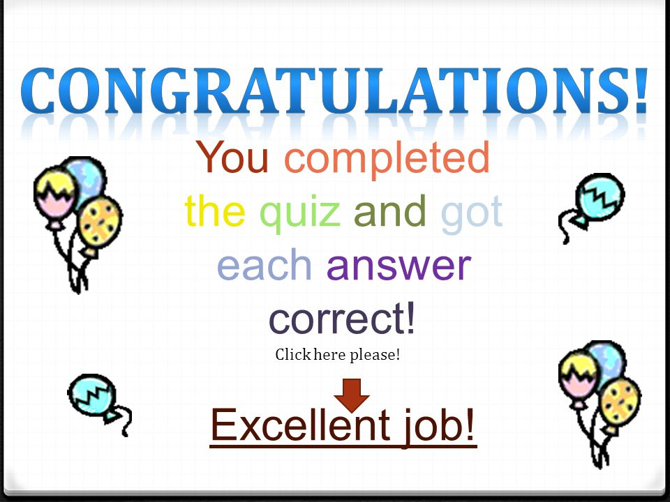 You completed the quiz and got each answer correct!