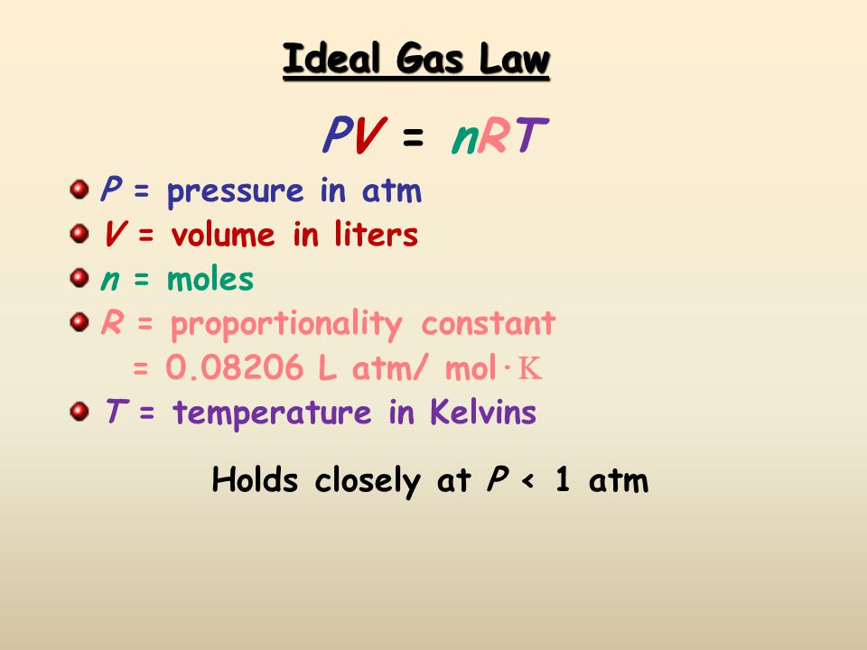 PV = nRT Ideal Gas Law P = pressure in atm V = volume in liters