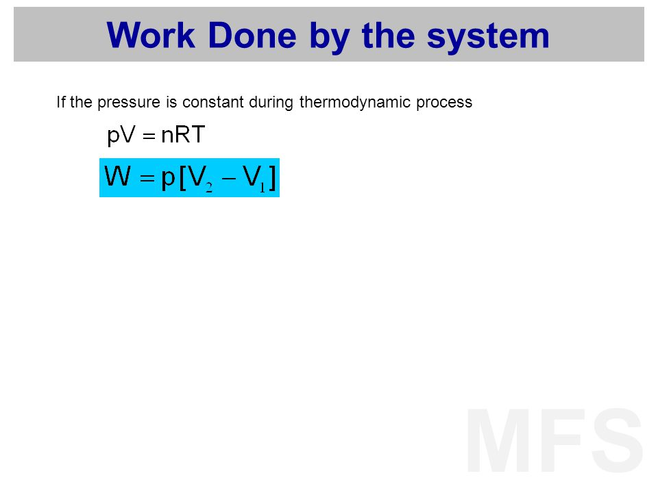Work Done by the system If the pressure is constant during thermodynamic process