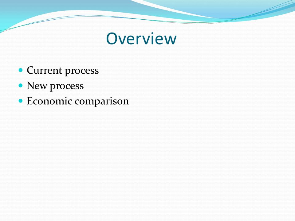 Overview Current process New process Economic comparison