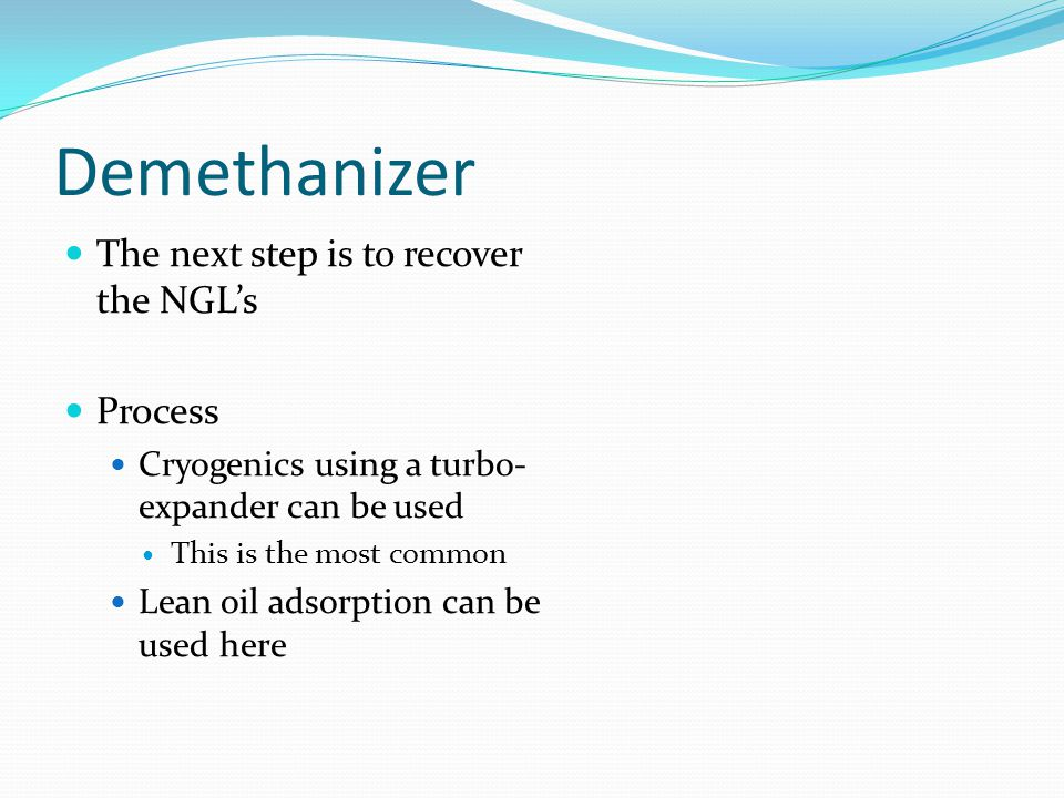 Demethanizer The next step is to recover the NGL's Process