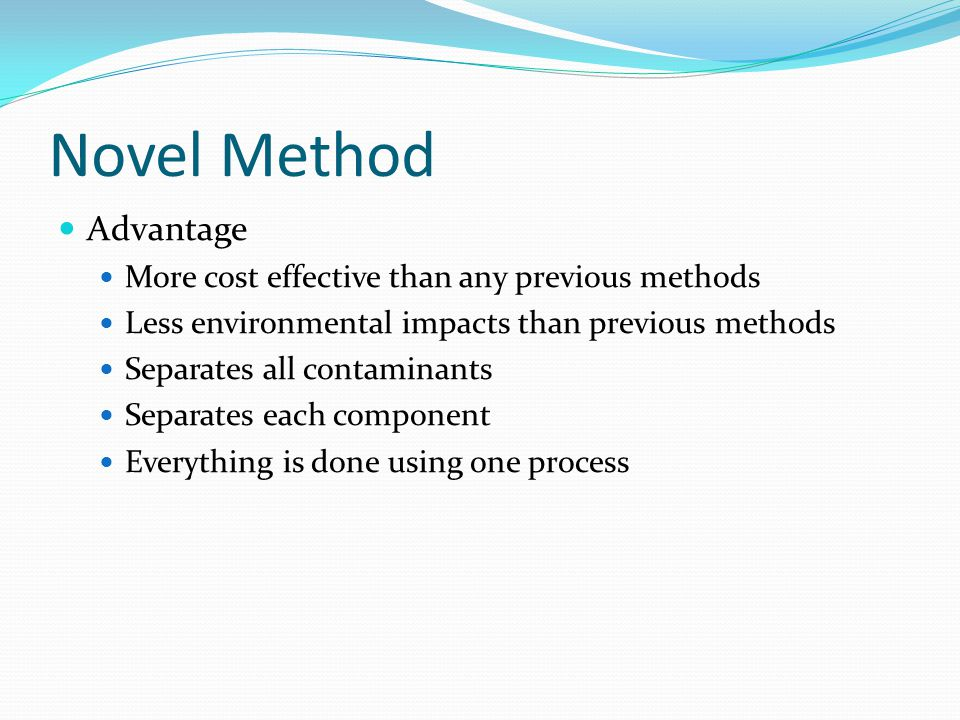 Novel Method Advantage More cost effective than any previous methods