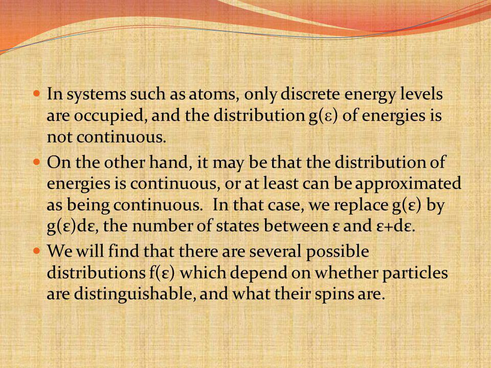 In systems such as atoms, only discrete energy levels are occupied, and the distribution g() of energies is not continuous.