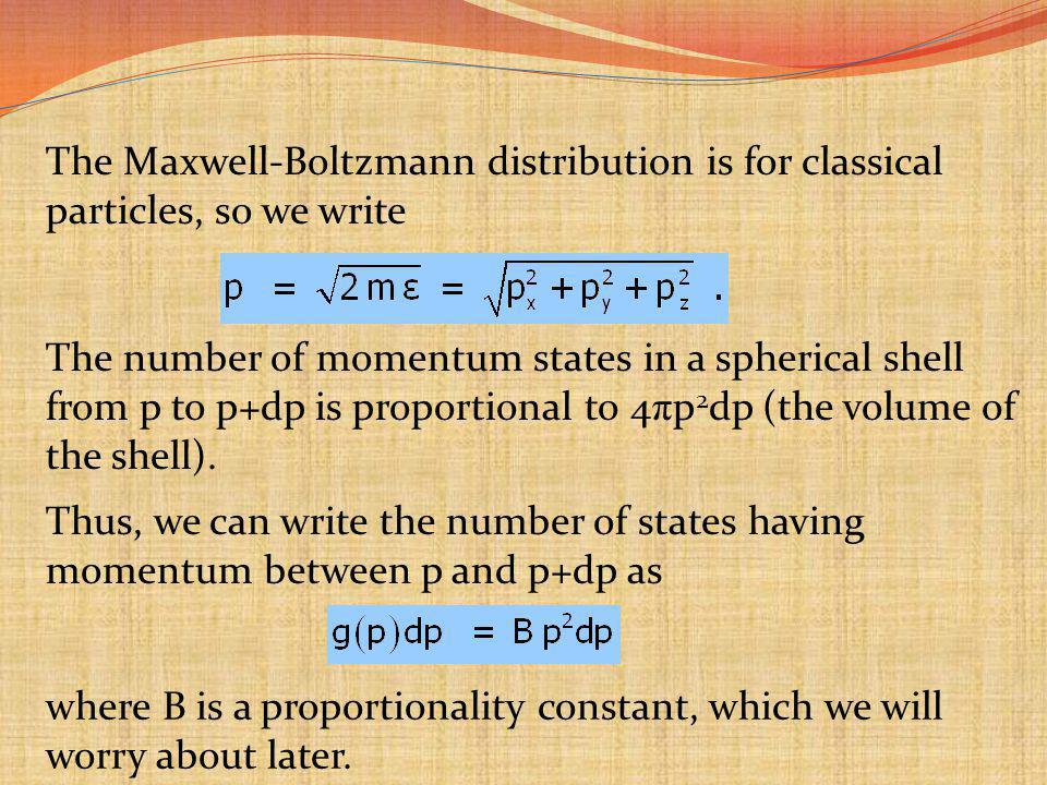 The Maxwell-Boltzmann distribution is for classical particles, so we write