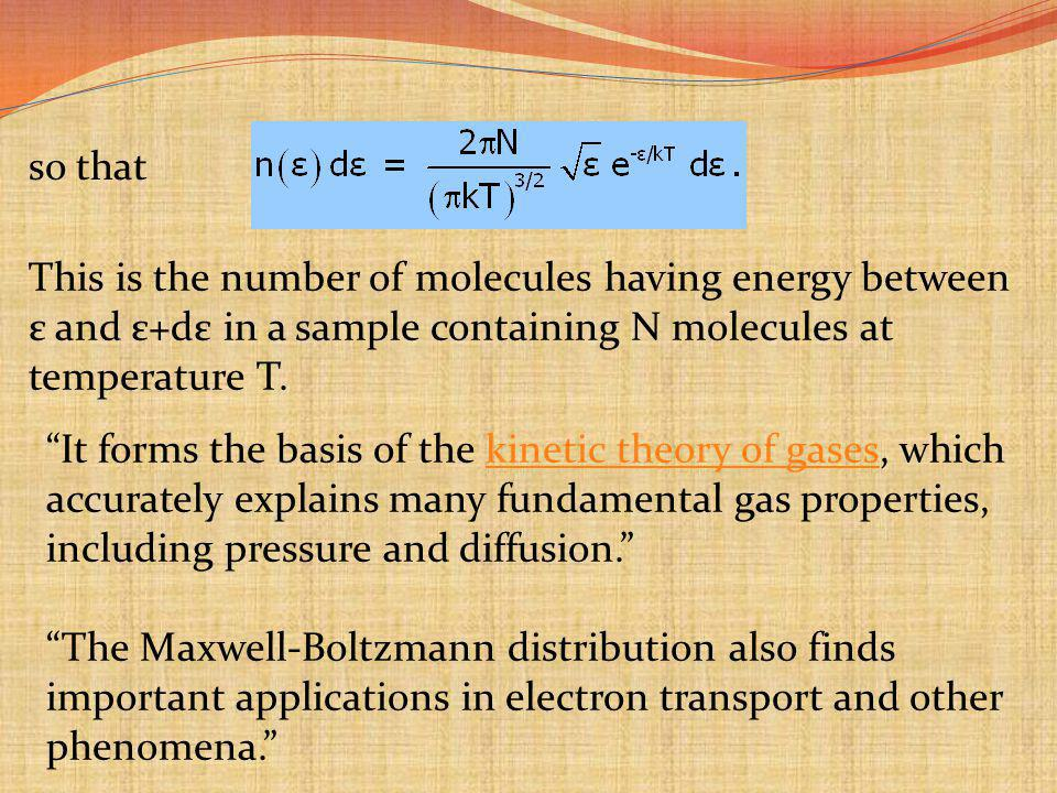 so that This is the number of molecules having energy between ε and ε+dε in a sample containing N molecules at temperature T.