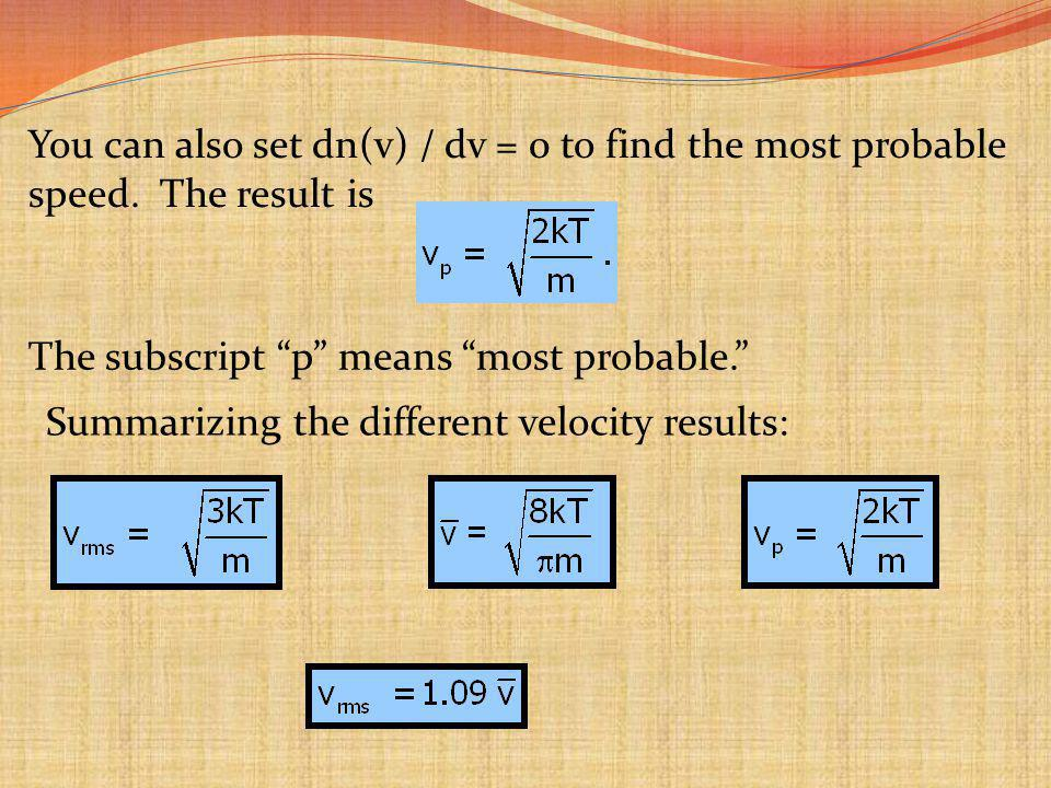 You can also set dn(v) / dv = 0 to find the most probable speed