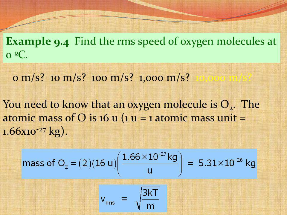 Example 9.4 Find the rms speed of oxygen molecules at
