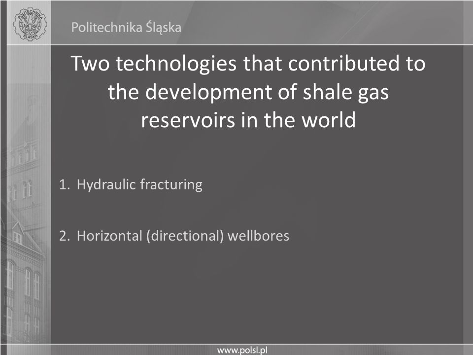 Two technologies that contributed to the development of shale gas reservoirs in the world