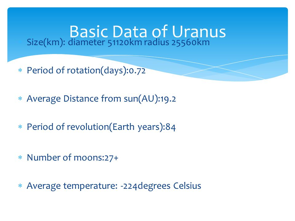 Basic Data of Uranus Size(km): diameter 51120km radius 25560km