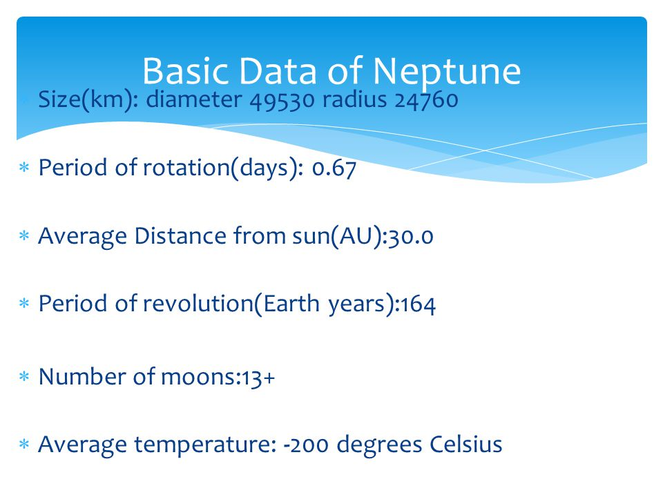 Basic Data of Neptune Size(km): diameter 49530 radius 24760