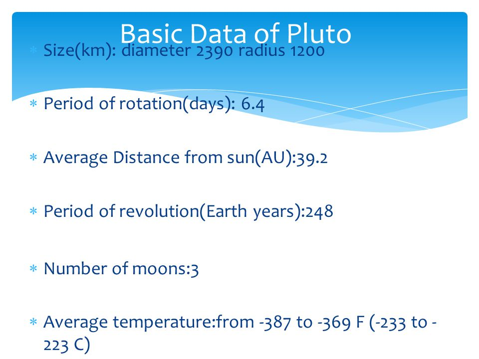 Basic Data of Pluto Size(km): diameter 2390 radius 1200