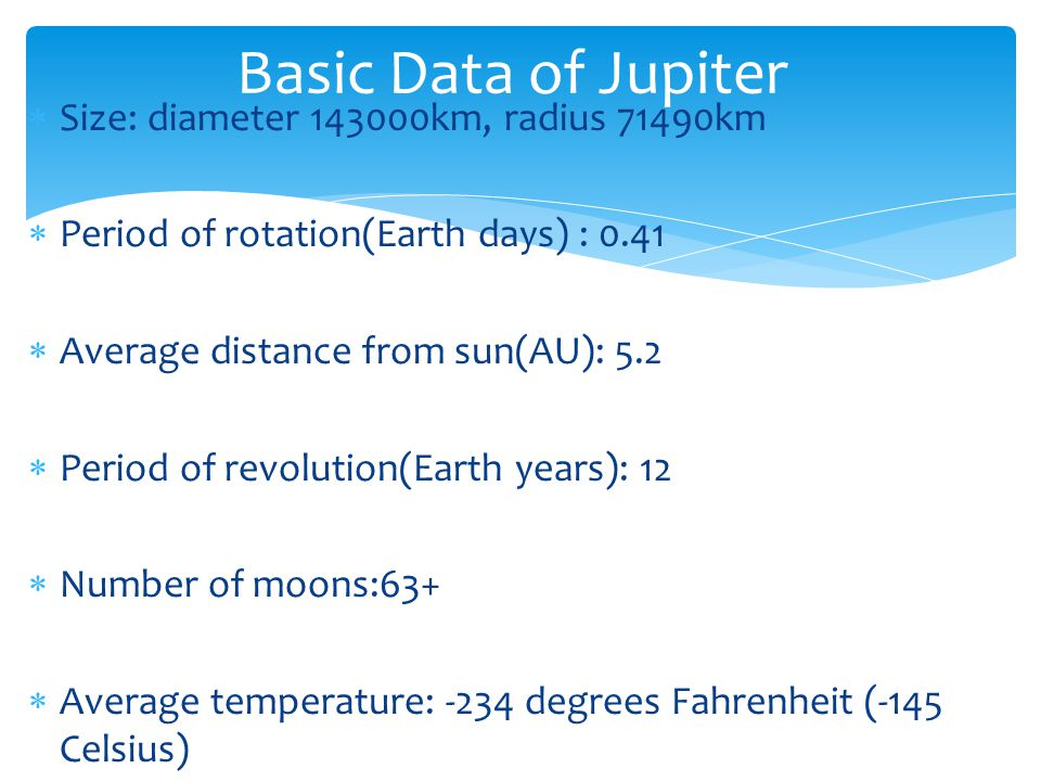 Basic Data of Jupiter Size: diameter 143000km, radius 71490km