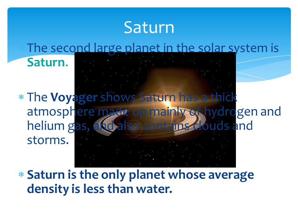 Saturn The second large planet in the solar system is Saturn.
