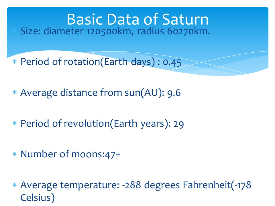 Basic Data of Saturn Size: diameter 120500km, radius 60270km.