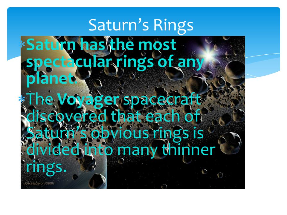 Saturn's Rings Saturn has the most spectacular rings of any planet.