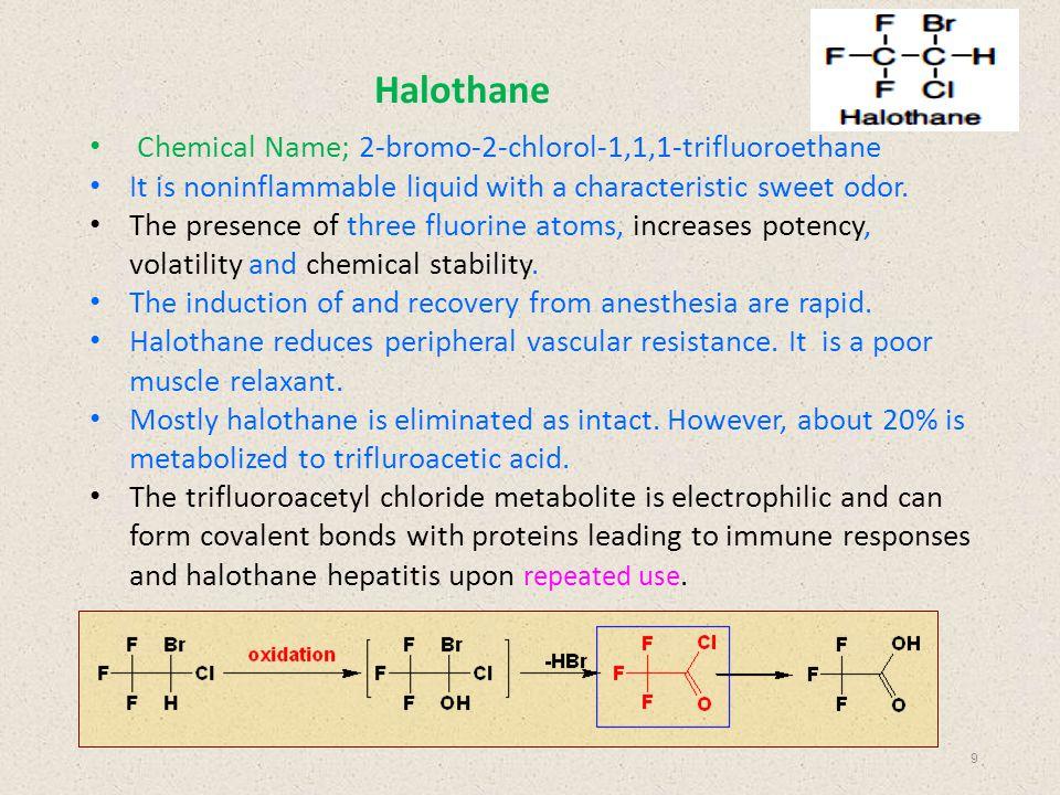 Halothane Chemical Name; 2-bromo-2-chlorol-1,1,1-trifluoroethane