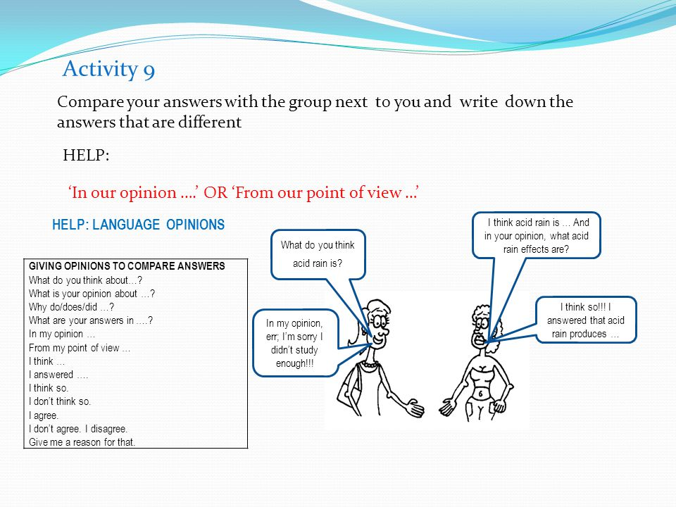 Activity 9 Compare your answers with the group next t0 you and write down the answers that are different.