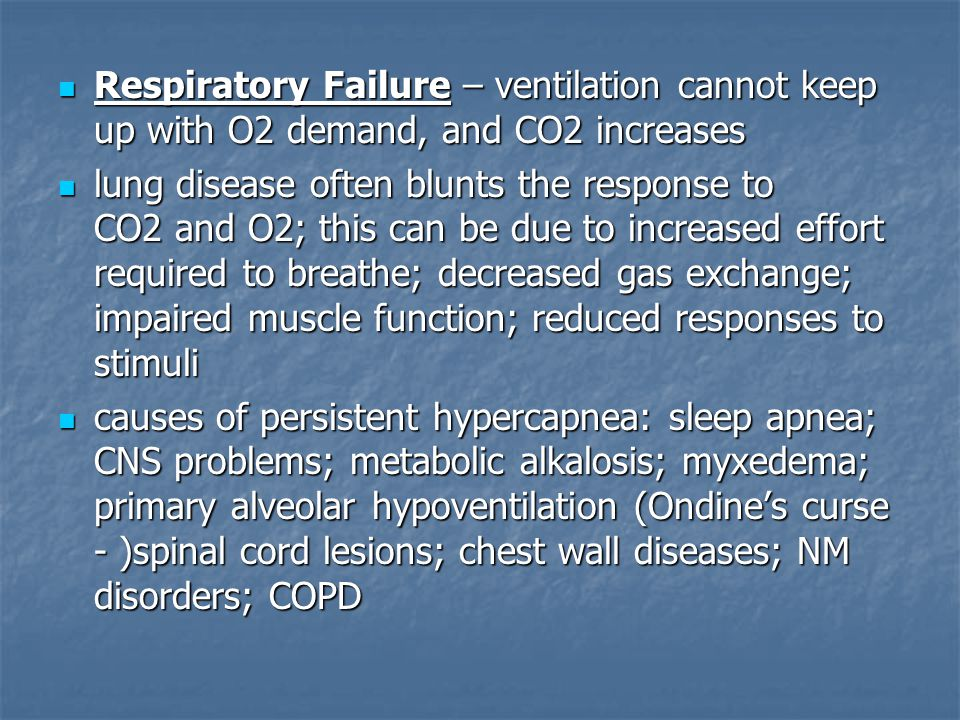 Respiratory Failure – ventilation cannot keep up with O2 demand, and CO2 increases