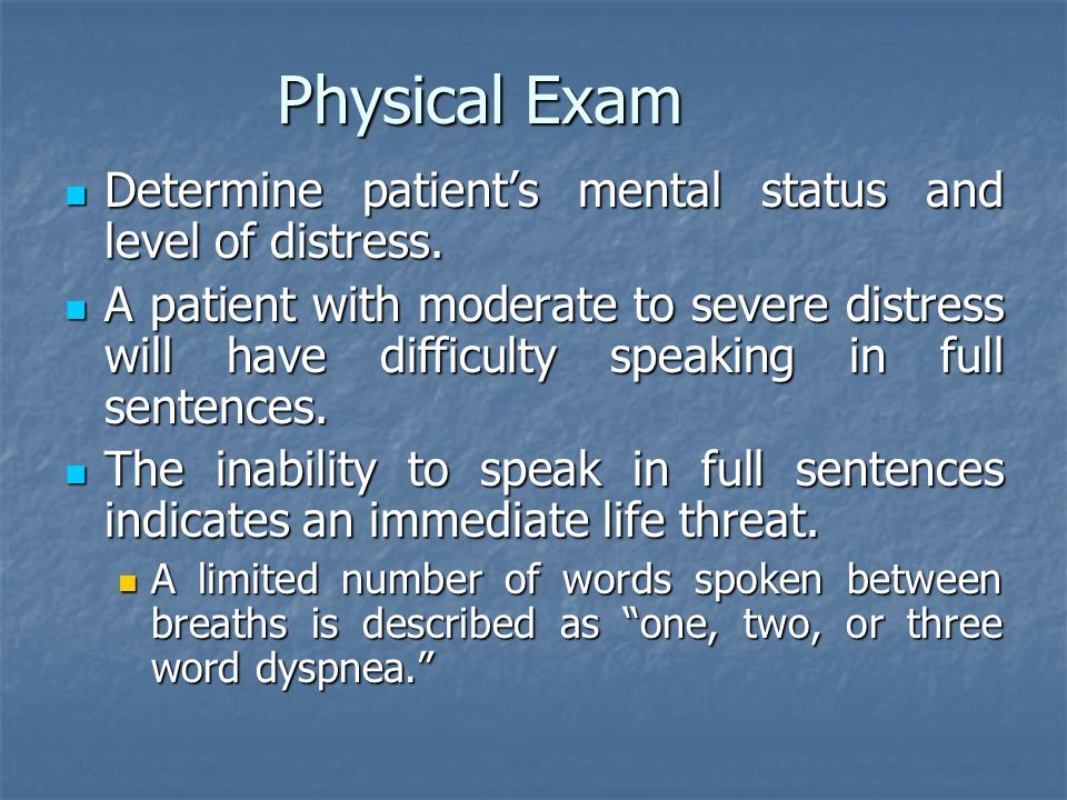 Physical Exam Determine patient's mental status and level of distress.