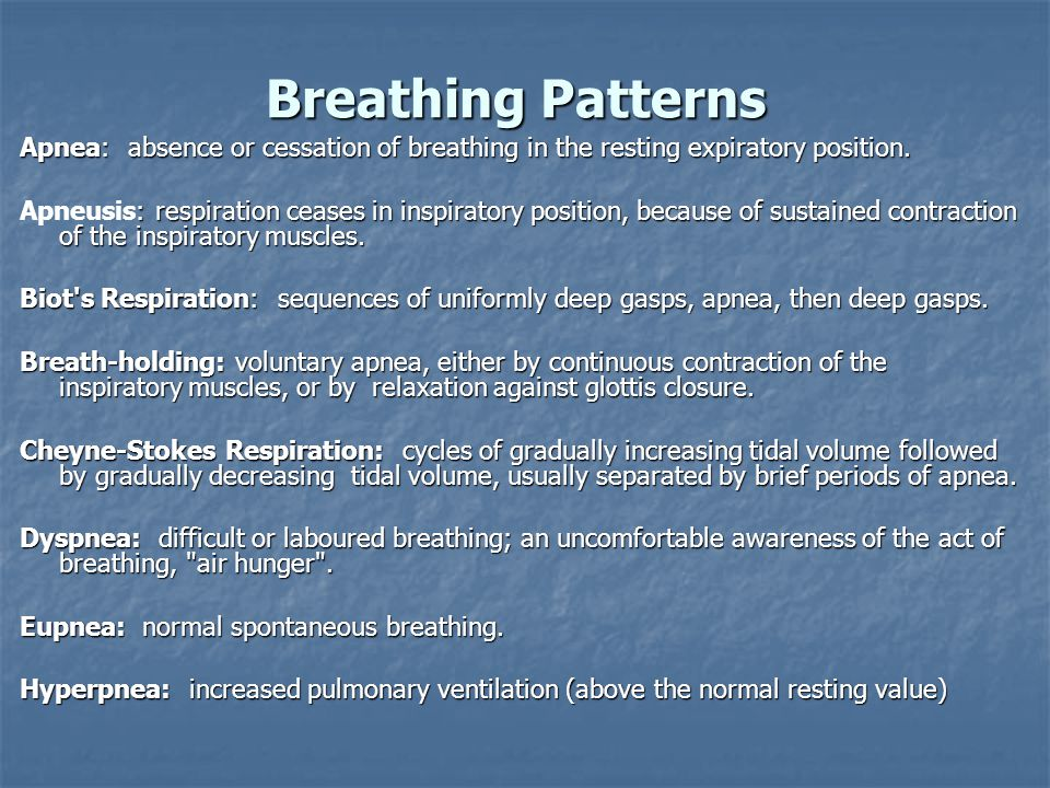 Breathing Patterns Apnea: absence or cessation of breathing in the resting expiratory position.