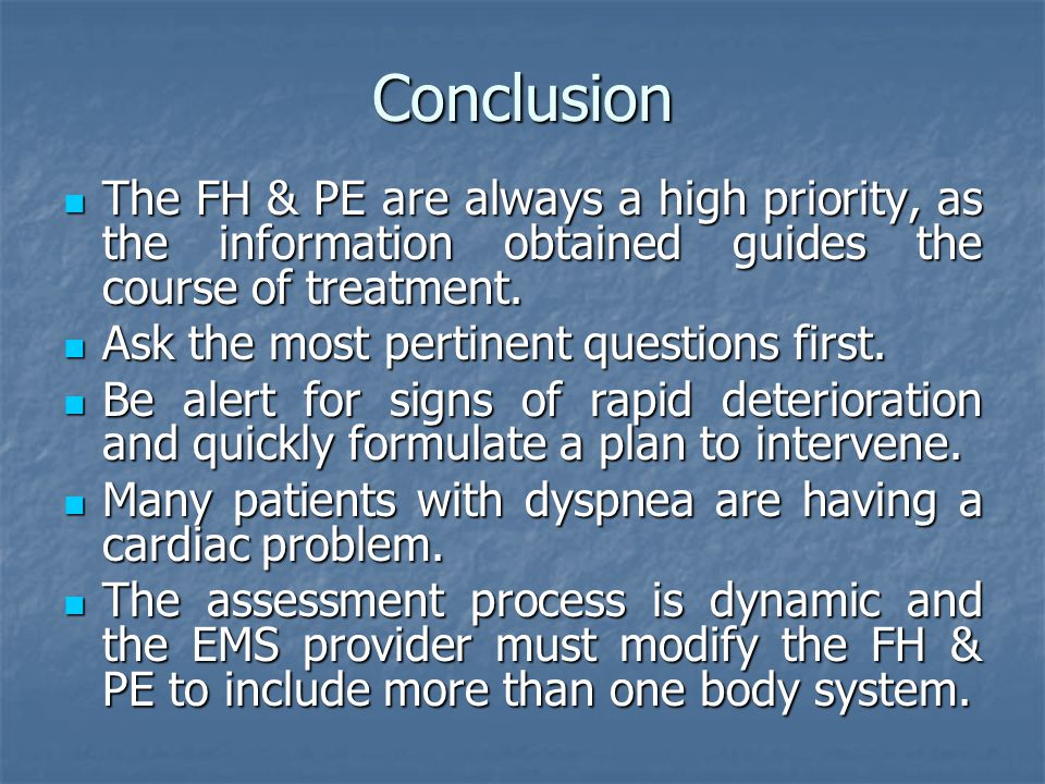 Conclusion The FH & PE are always a high priority, as the information obtained guides the course of treatment.