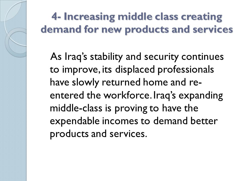 4- Increasing middle class creating demand for new products and services