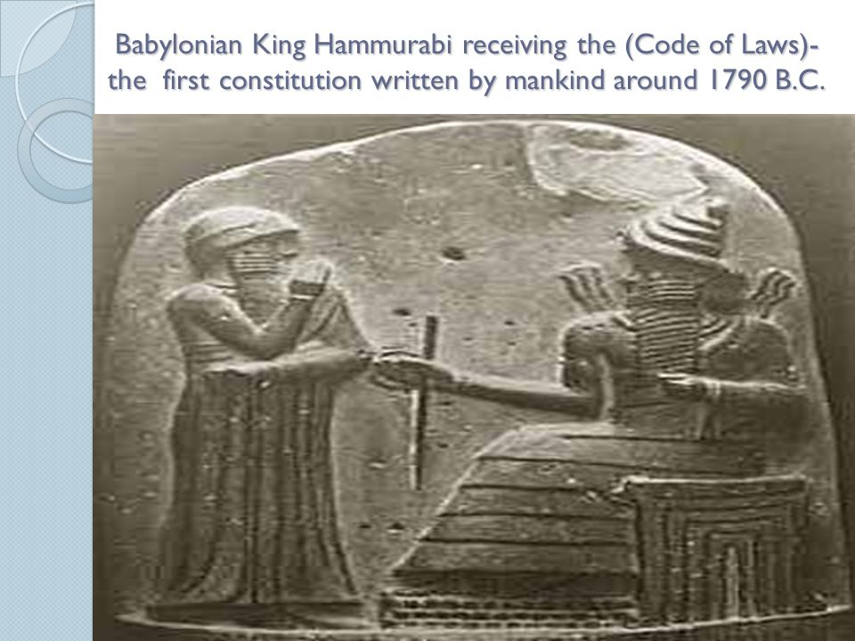 Babylonian King Hammurabi receiving the (Code of Laws)- the first constitution written by mankind around 1790 B.C.