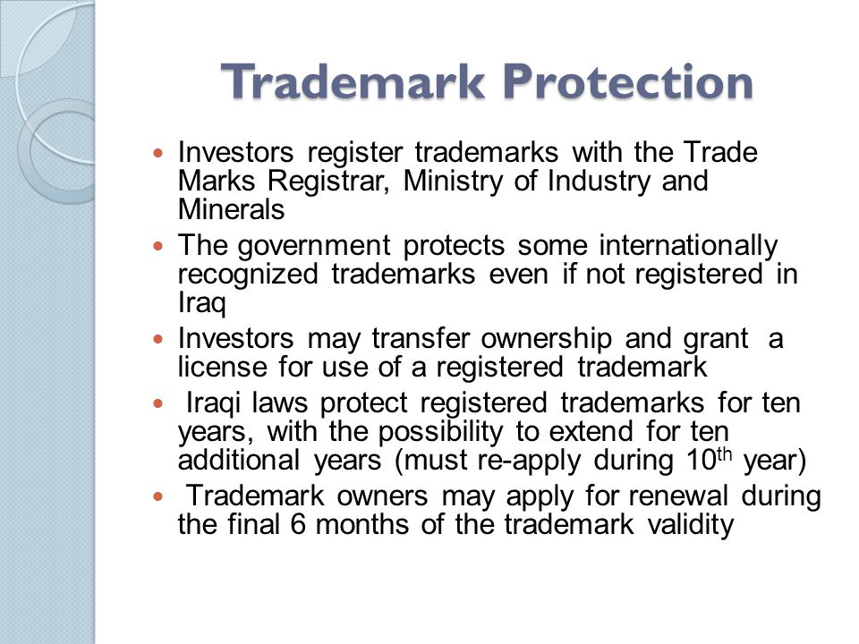Trademark Protection Investors register trademarks with the Trade Marks Registrar, Ministry of Industry and Minerals.