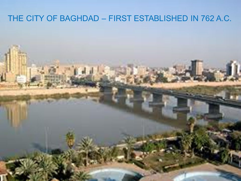 THE CITY OF BAGHDAD – FIRST ESTABLISHED IN 762 A.C.