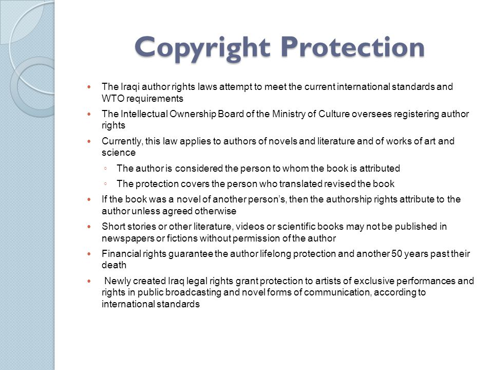 Copyright Protection The Iraqi author rights laws attempt to meet the current international standards and WTO requirements.