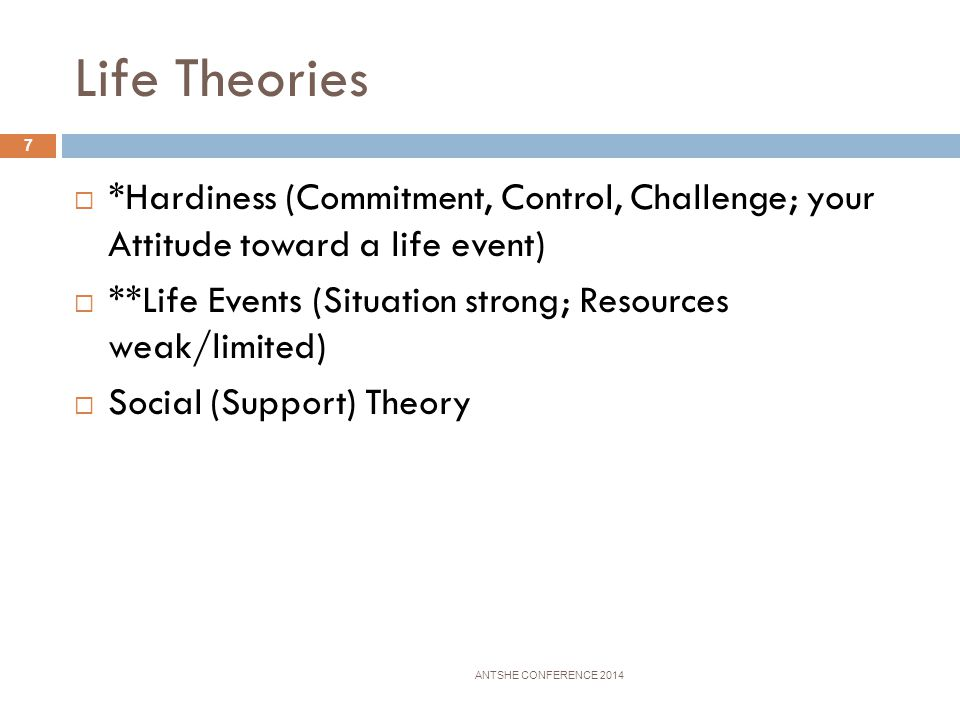 Life Theories *Hardiness (Commitment, Control, Challenge; your Attitude toward a life event)