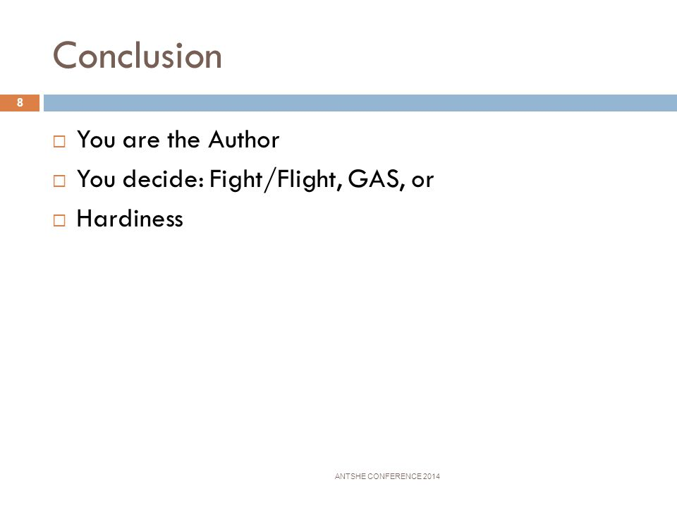 Conclusion You are the Author You decide: Fight/Flight, GAS, or
