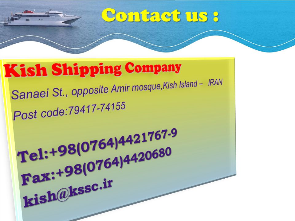 Contact us : Kish Shipping Company Tel:+98(0764)4421767-9