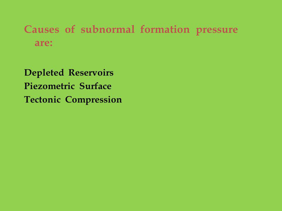 Causes of subnormal formation pressure are: