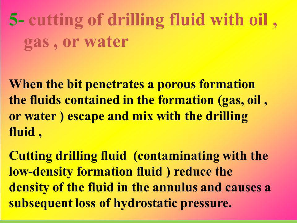 5- cutting of drilling fluid with oil , gas , or water