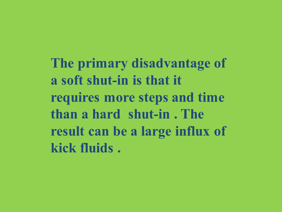 The primary disadvantage of a soft shut-in is that it requires more steps and time than a hard shut-in .