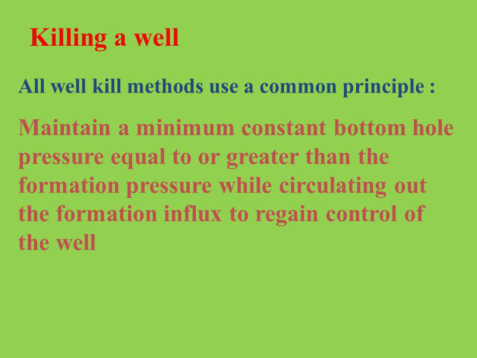 Killing a well All well kill methods use a common principle :